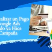 Cómo Realizar un Pago en Google Ads Cuando ya Hice la Campaña