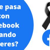 ¿Que Pasa Con Tu Perfil de Facebook Cuando Mueres?