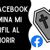Cómo Pedirle a Facebook Que Elimine Tu Perfil Cuando Mueras
